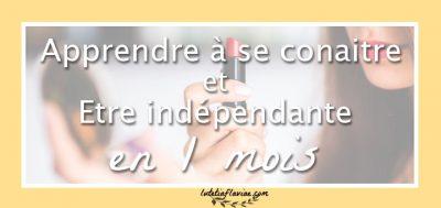 Défi : Apprendre à se connaitre et devenir indépendante (en 1 mois)