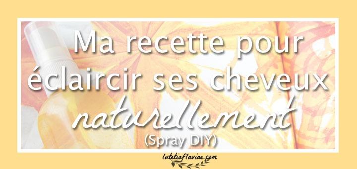 Ma recette pour éclaircir ses cheveux naturellement grâce à un spray DIY sur lutetiaflaviae.com