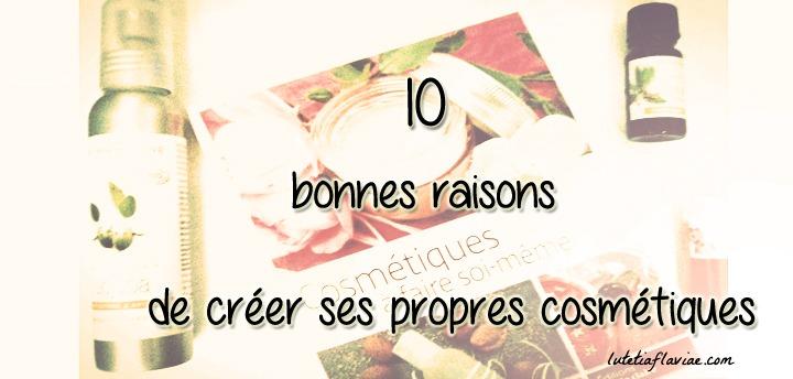 10 bonnes raisons de fabriquer ses cosmétiques soi-même à découvrir sur www.lutetiaflaviae.com