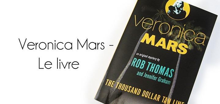 The Thousand Dollar Tan Line, le premier livre de la saga Veronica Mars. Découvrez ma critique sans spoiler sur lutetiaflaviae.com