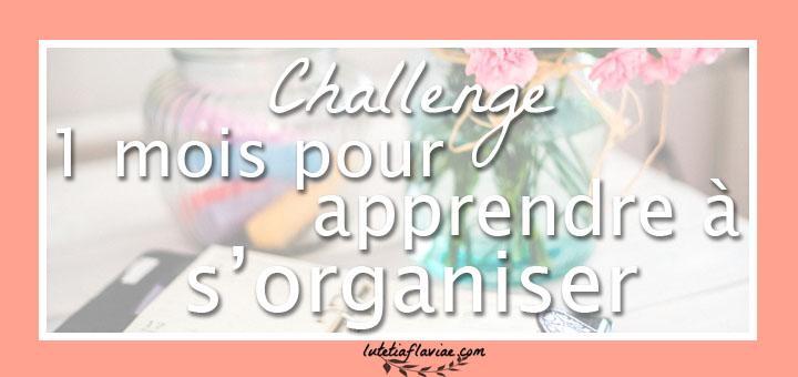 1 mois pour apprendre à améliorer ma gestion du temps et mon organisation personnelle efficacement. Découvrez le challenge sur lutetiaflaviae.com