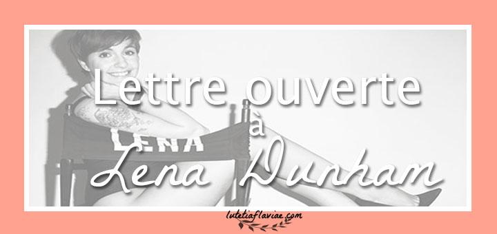 Ma lettre ouverte à Lena Dunham, créatrice de Girls et auteur du livre Not That Kind of Girl à découvrir sur lutetiaflaviae.com