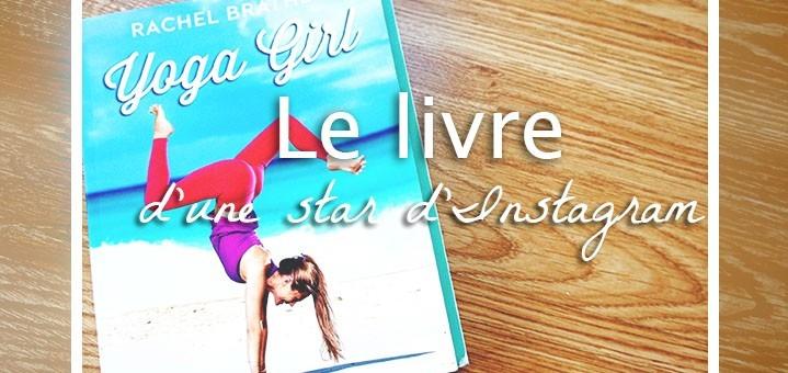 Yoga Girl de Rachel Brathen, le livre de la star d'Instagram, célèbre pour ses postures de yoga sur la plage. Découvrez celle qui m'inspire au quotidien sur lutetiaflaviae.com