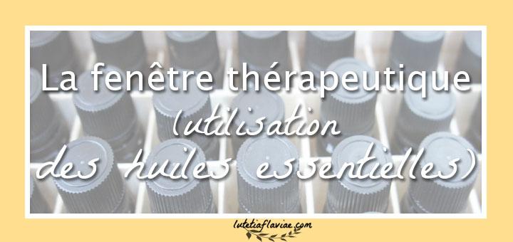 Tout comprendre sur la fenêtre thérapeutique en aromathérapie lorsqu'on utilise les huiles essentielles au quotidien sur lutetiaflaviae.com