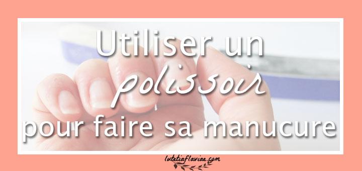 Utiliser un polissoir pour faire sa manucure sur lutetiaflaviae.com
