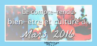 Mars 2016 : Le compte-rendu bien-être, lifestyle, culture