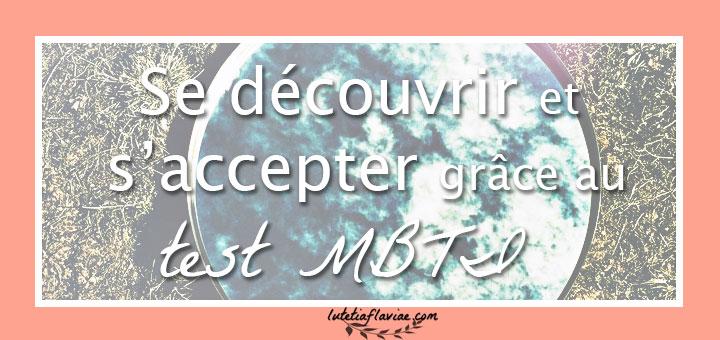 Comment se découvrir et s'accepter tel qu'on est grâce au test de personnalité MBTI pour mieux apprendre à se connaitre ! Tout ce qu'il faut savoir sur lutetiaflaviae.com