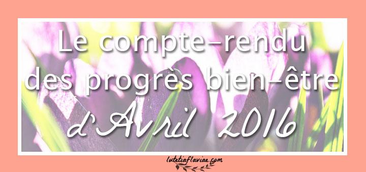 Mon compte-rendu des progrès bien-être, lifestyle et culture pour le mois d'Avril 2016 à découvrir sur lutetiaflaviae.com