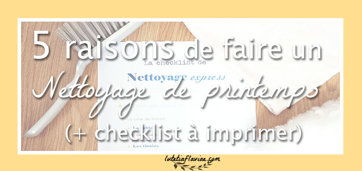 5 raisons de faire un nettoyage de printemps checklist. Black Bedroom Furniture Sets. Home Design Ideas