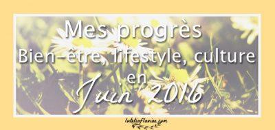Juin 2016 : Le compte-rendu bien-être, lifestyle, culture
