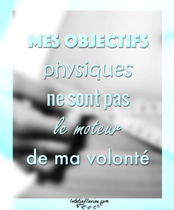 Citation : Mes objectifs physiques ne sont pas le moteur de ma volonté ! Découvrez les objectifs qui nous conviennent lorsqu'on se met au sport sur lutetiaflaviae.com