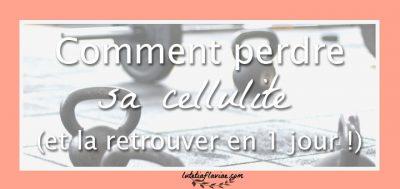 Comment perdre sa cellulite (et la retrouver en 1 jour !)