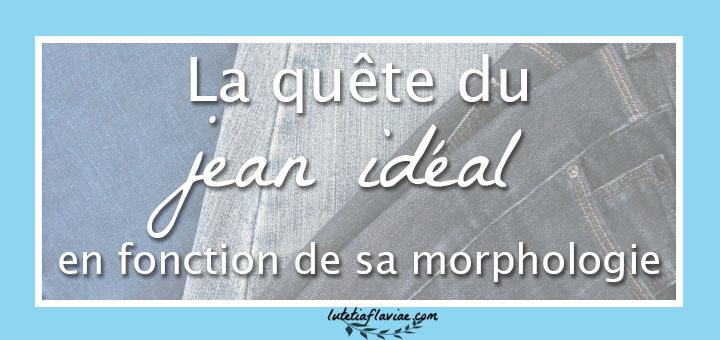 Comment trouver le jean idéal en fonction de sa morphologie : mes astuces et ma marque préférée à découvrir sur lutetiaflaviae.com