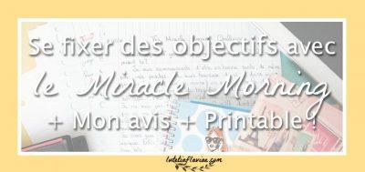 Se fixer des objectifs avec le Miracle Morning (+ mon avis + printable)
