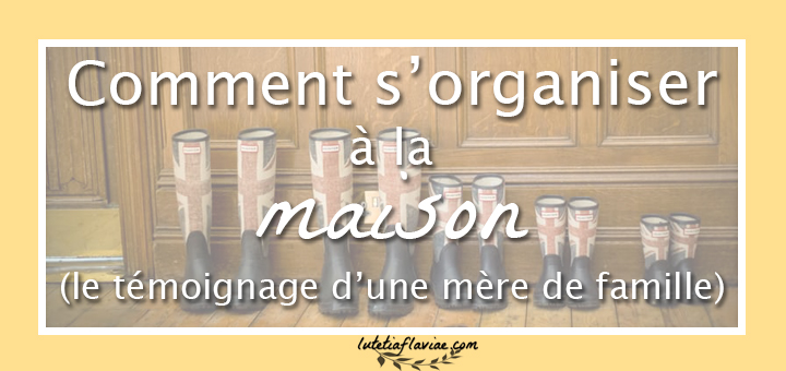comment s 39 organiser la maison le t moignage de marie v ro. Black Bedroom Furniture Sets. Home Design Ideas
