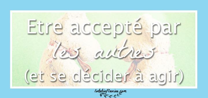 être accepté par les autres et décider d'agir afin de ne plus se sentir freiné par cet obstacle, curieusement commun, au bonheur. Découvrez ma vision sur le sujet sur lutetiaflaviae.com
