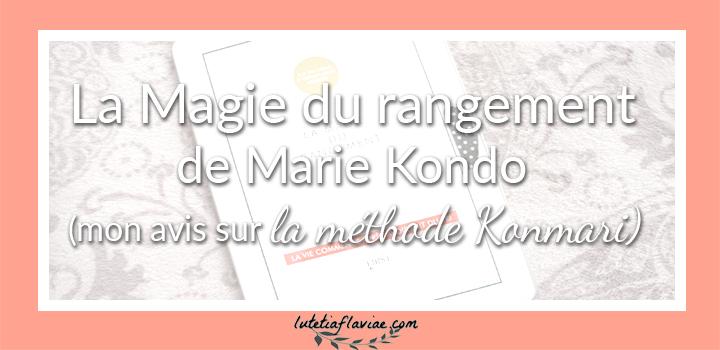 Que vaut La Magie dur rangement de Marie Kondo ? Découvrez mon avis avec une revue exhaustive de la méthode Konmari à lire sur lutetiaflaviae.com