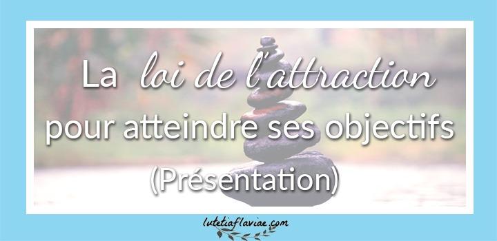 Présentation complète de la loi de l'attraction comme moyen d'atteindre ses objectifs grâce à un état d'esprit positif sur lutetiaflaviae.com