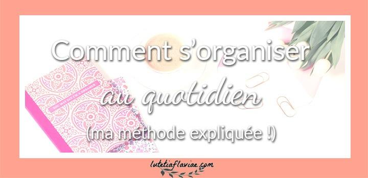 Ma méthode d'organisation expliquée ! J'explique comment s'organiser au quotidien simplement et efficacement sur lutetiaflaviae.com