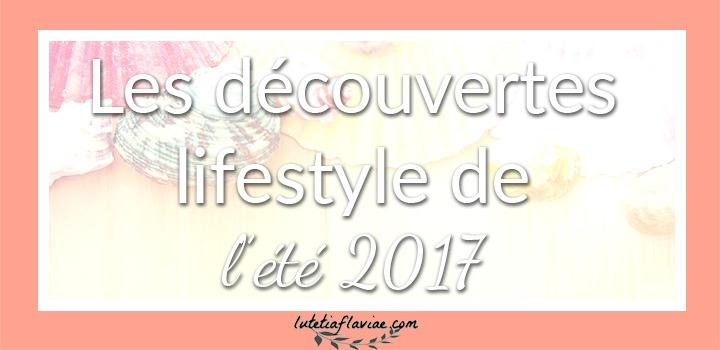 Eté 2017 : Le compte-rendu bien-être, lifestyle, culture