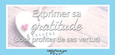 Exprimer sa gratitude au quotidien (pour profiter de ses vertus)