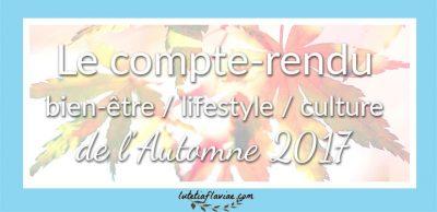 Automne 2017 : le compte-rendu bien-être, lifestyle, culture