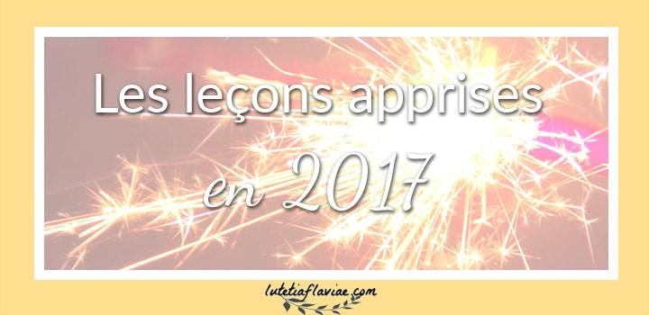 Toutes les leçons apprises en 2017 sur moi-même et sur la vie en général. Découvrez mon bilan de l'année sur lutetiaflaviae.com