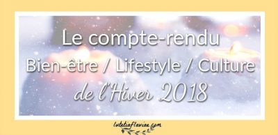 Le compte-rendu bien-être, lifestyle et culture de l'hiver 2018
