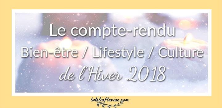 Hiver 2018 : Le compte-rendu bien-être, lifestyle, culture