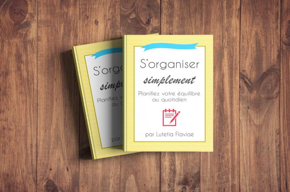 Aperçu du livre S'organiser simplement, une méthode d'organisation holistique pour planifier son équilibre au quotidien. Découvrez-le sur lutetiaflaviae.com et commandez-le sur Amazon !