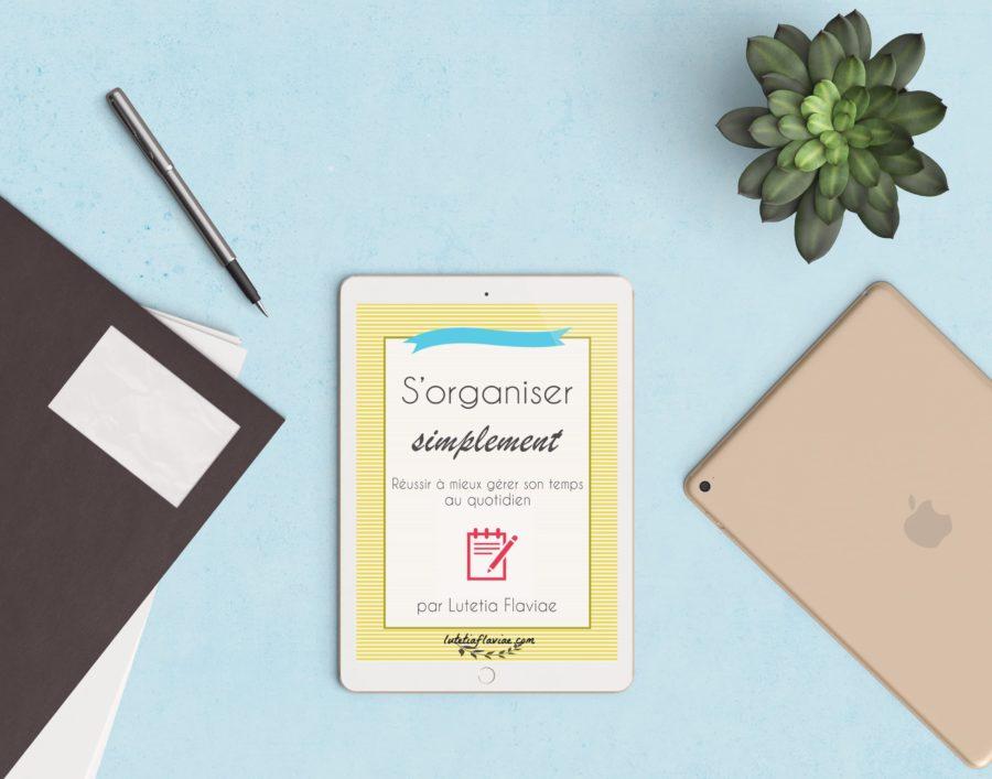 S'organiser simplement, l'ebook de Lutetia Flaviae, pour réussir à mieux gérer son temps au quotidien et ne plus être débordé ! A découvrir sur lutetiaflaviae.com