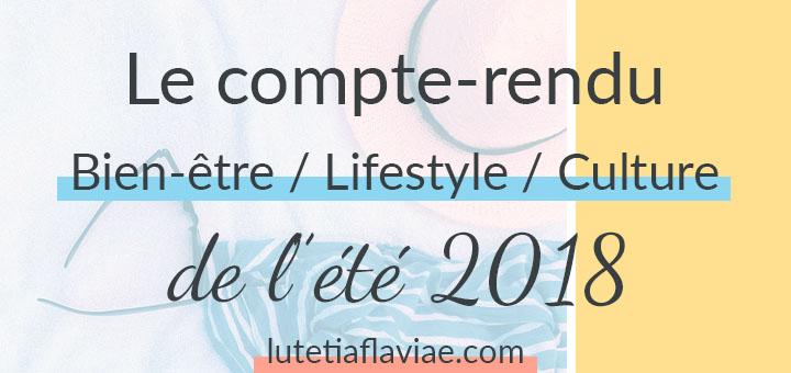 Été 2018 : Le compte-rendu bien-être, lifestyle, culture