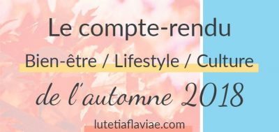 Automne 2018 : Le compte-rendu bien-être, lifestyle, culture