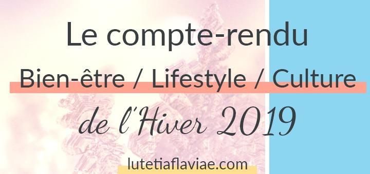 Hiver 2019 : Le compte-rendu bien-être, lifestyle et culture