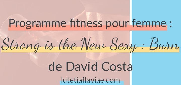 Mon avis sur le programme de fitness pour femme Strong is the New Sexy : Burn du coach français David Costa à lire sur lutetiaflaviae.com