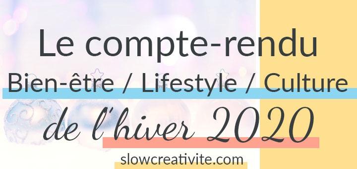 Hiver 2020 : Le compte-rendu bien-être, lifestyle, culture