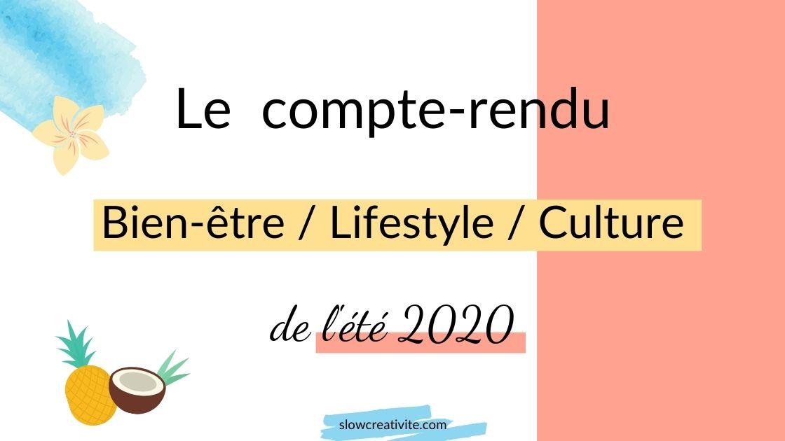 Le compte-rendu bien-être, lifestyle, culture de l'été 2020 pour connaitre les leçons et les découvertes afin de gagner en harmonie. A lire sur slowcreativite.com